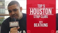 Beatking breaks down his Top 5 Houston Strip Clubs