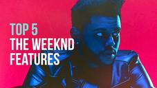 Top 5 The Weeknd Features