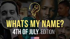 Fourth of July Edition (What's My Name)