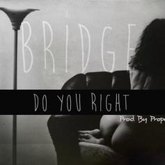 Bridge - Do You Right  (Prod. By Proper)