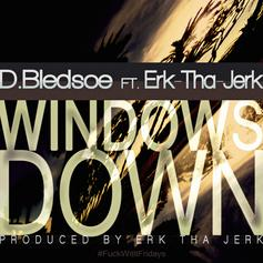 D.Bledsoe - Windows Down  Feat. Erk tha Jerk (Prod. By Erk tha Jerk)
