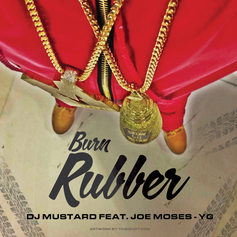 DJ Mustard - Burn Rubber  Feat. Joe Moses & YG (Prod. By DJ Mustard & DJ Official)