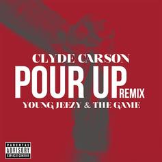 Clyde Carson - Pour Up (Remix) Feat. Jeezy & The Game