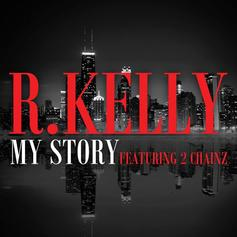 R. Kelly - My Story Feat. 2 Chainz