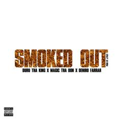 Duru Tha King - Smoked Out  Feat. Deniro Farrar & Magic Tha Don. (Prod. By J. Pilot)