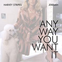 Harvey Stripes - Any Way You Want It Feat. Jeremih