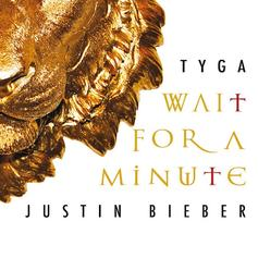 Tyga - Wait For A Minute Feat. Justin Bieber