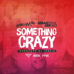 Earlly Mac - Something Crazy Feat. Sebastian Mikael