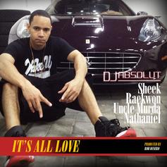 DJ Absolut - It's All Love Feat. Sheek Louch, Raekwon, Nathaniel & Uncle Murda