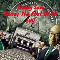 Young Sam - Money The Root Of All Evil