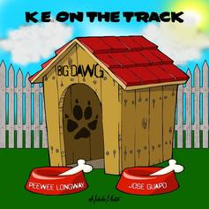 KE on the Track - Big Dawg Feat. Peewee Longway & Jose Guapo