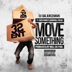 OJ Da Juiceman - Move Something Feat. Gucci Mane & Bankroll Fresh