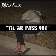 Raven Felix - Til We Pass Out