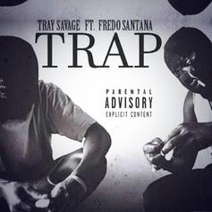 Tray Savage - Trap Feat. Fredo Santana
