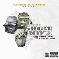 Chase N. Cashe - The Show Boyz Feat. Troy Ave & Young Lito
