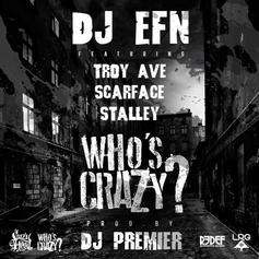 DJ EFN - Who's Crazy  Feat. Scarface, Troy Ave & Stalley (Prod. By DJ Premier)