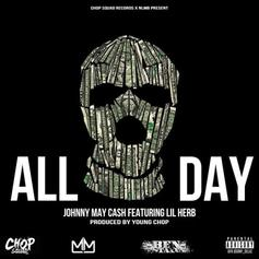 Johnny May Cash - All Day Feat. G Herbo (Prod. By Young Chop)