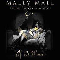 Mally Mall - If It Wasn't Feat. Young Egypt & Migos