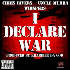 Chris Rivers - I Declare War Feat. Uncle Murda & Whispers