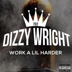 Dizzy Wright - Work A Little Harder