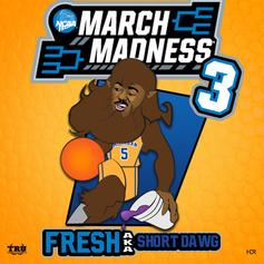 fR€$H aka SHORT DaWG - March Madness 3