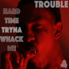 Trouble - Hard Time Tryna Whack Me (Prod. By Zaytoven)