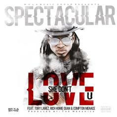 Spectacular - She Don't Love U Feat. Tory Lanez, Rich Homie Quan & Compton Menace (Prod. By The MeKanics)
