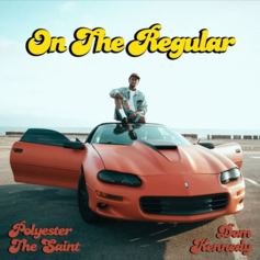 Polyester The Saint - On The Regular Feat. Dom Kennedy
