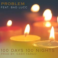 Problem - 100 Days 100 Nights Feat. Bad Lucc