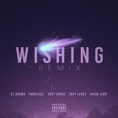 DJ Drama - Wishing (Remix) Feat. Fabolous, Trey Songz, Tory Lanez, Jhene Aiko & Chris Brown