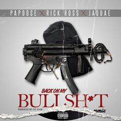 Papoose - Back On My Bullshit (Remix) Feat. Rick Ross & Jaquae
