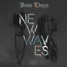 Bone Thugs-N-Harmony - Bone Thugs - New Waves [Album Stream]