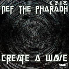 Nef The Pharaoh - Create A Wave Feat. 24hrs