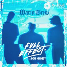 Warm Brew - Full Effect Feat. Dom Kennedy