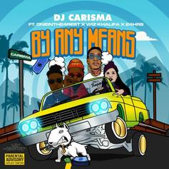 """DJ Carisma Calls On Wiz Khalifa, 24hrs & OneInThe4Rest For New Single """"By Any Means"""""""