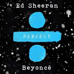 "Beyonce Joins Ed Sheeran On ""Perfect Duet"""
