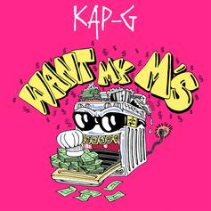 "Kap G Returns With New Single ""Want My M's"""