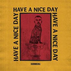 """SonReal's """"Have A Nice Day"""" Comes With A Surreal Music Video"""