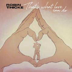 "Robin Thicke Drops New Ballad ""That's What Love Can Do"""