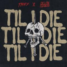 """THEY. Switches It Up On Dillon Francis-Assisted """"Til I Die"""""""
