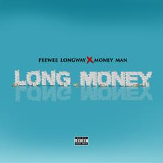 "PeeWee Longway & Money Man Team Up For ""Long Money"""