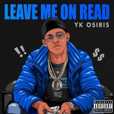 """YK Osiris Lays His Heart On The Line With """"Leave Me On Read"""""""