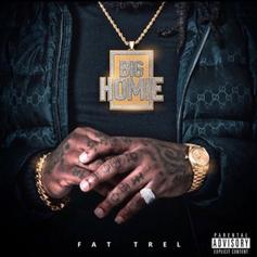 """Fat Trel Blesses Fans With New Project """"Big Homie"""""""