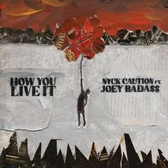 """Nyck Caution & Joey Bada$$ Drop Off """"How You Live It"""""""