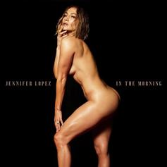 """J. Lo Bares Her Heart And Body For The Release Of New Single """"In The Morning"""""""