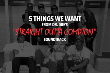"5 Things We Want From Dr. Dre's ""Straight Outta Compton"" Soundtrack"