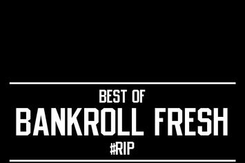 "40 Oz Van's ""Best Of Bankroll Fresh"" Playlist"